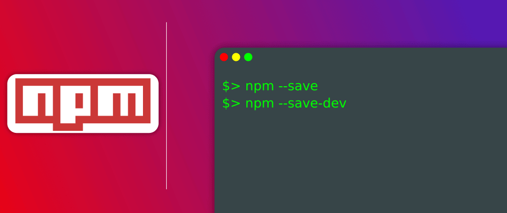 Cover image for --save and --save-dev : Why You Should know The Difference