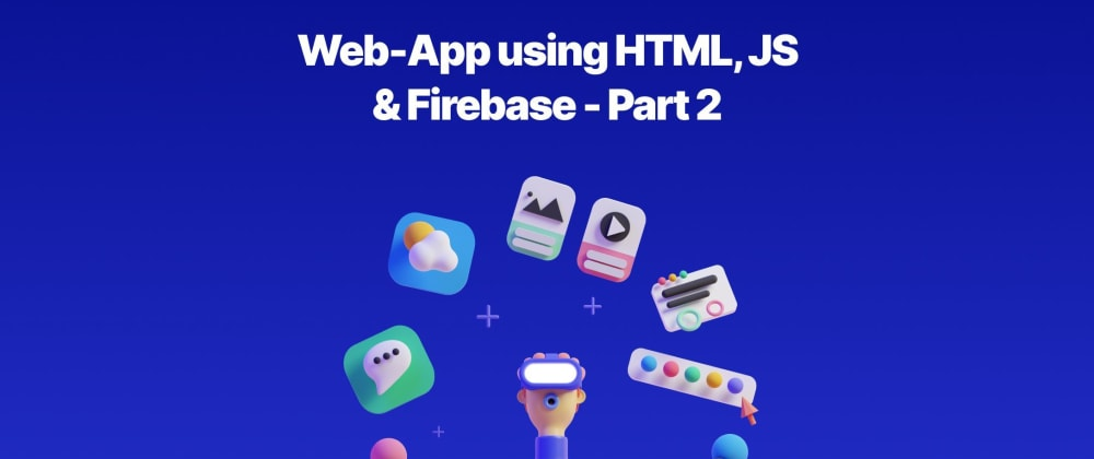 Cover image for Web-App using HTML, JS & Firebase - Part 2