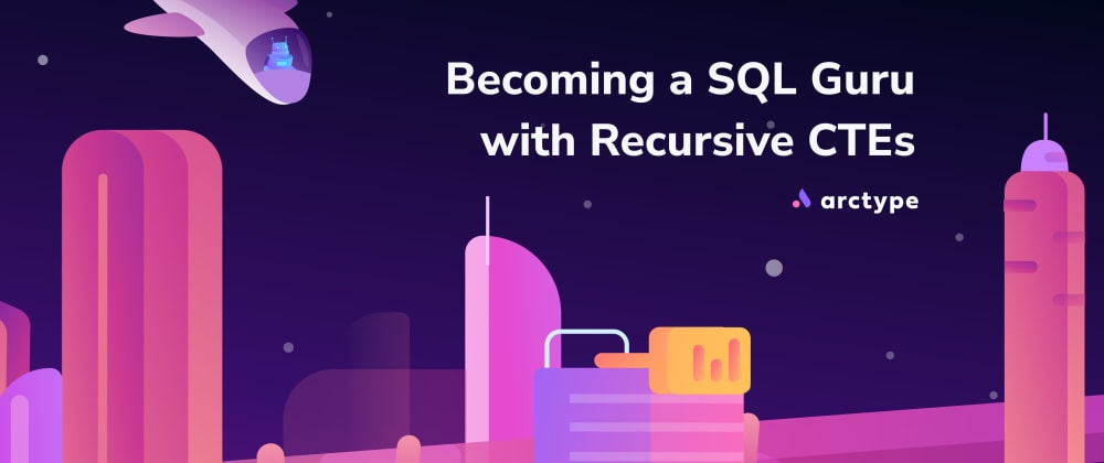 Cover image for Becoming a SQL Guru with Recursive CTEs