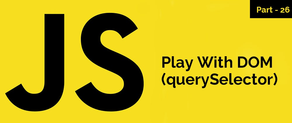 Cover image for Play With DOM (querySelector) – JavaScript Series – Part 26