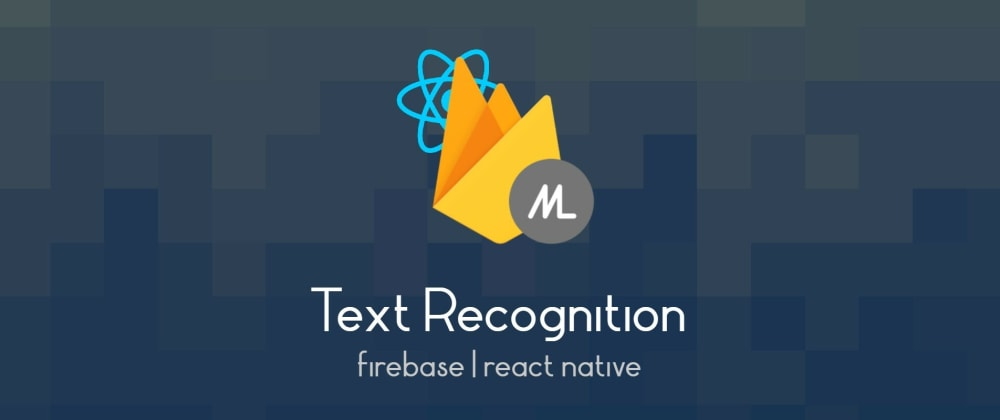 Cover image for Text Recognition using Firebase ML in React Native