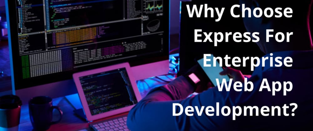 Cover image for Why Choose Express For Enterprise Web App Development