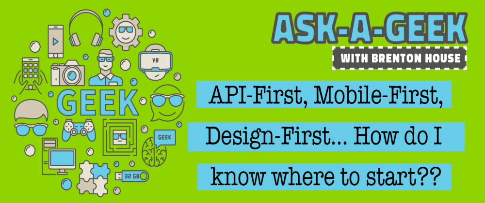Cover image for API-First, Mobile-First, Design-First... How do I know where to start??