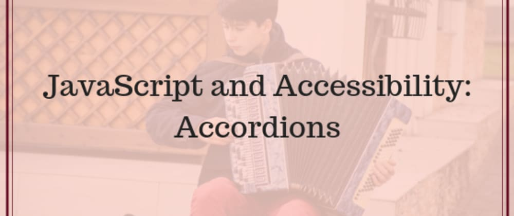 Cover image for JavaScript and Accessibility: Accordions