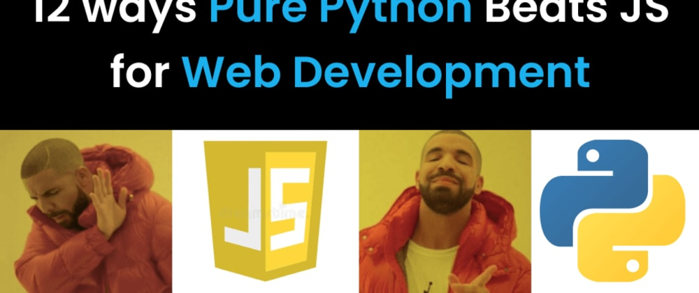 Cover image for 12 Reasons to use Python, not JS, for Front End Web Development