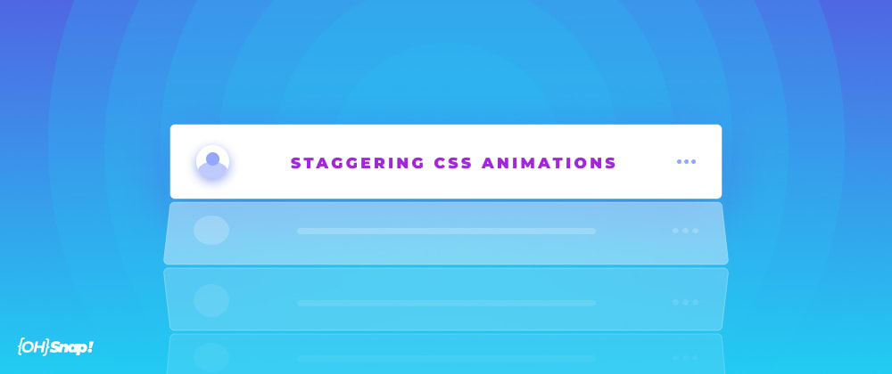 Cover image for OhSnap! Staggered CSS Animations + SASS Loops