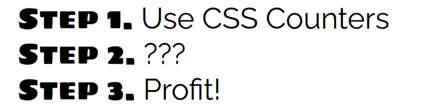 List showing steps. Step 1: Use CSS Counters. Step 2: ??? Step 3: Profit