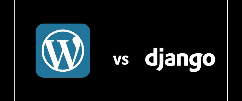 Cover image for WordPress vs Django