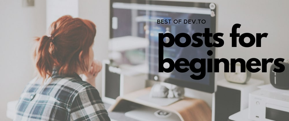 Cover image for Best DEV.to Posts for Beginners: Week of June 16, 2019