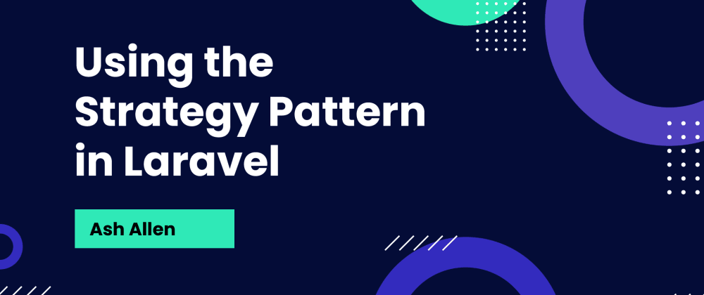 Cover image for Using the Strategy Pattern in Laravel