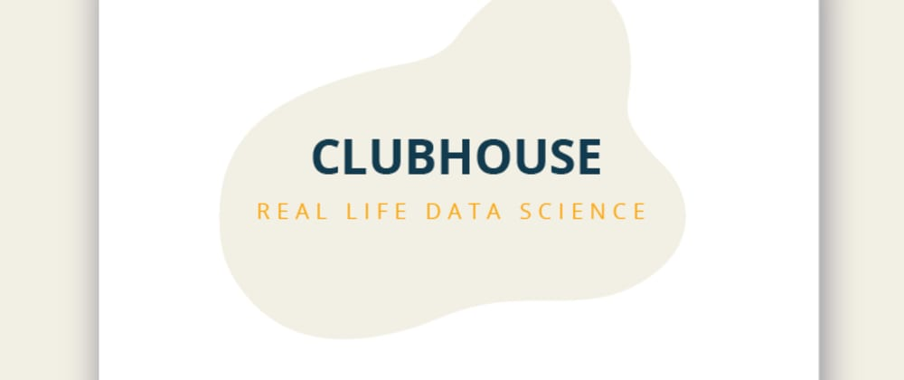 Cover image for Real Life Data Science: Exploring Clubhouse Data