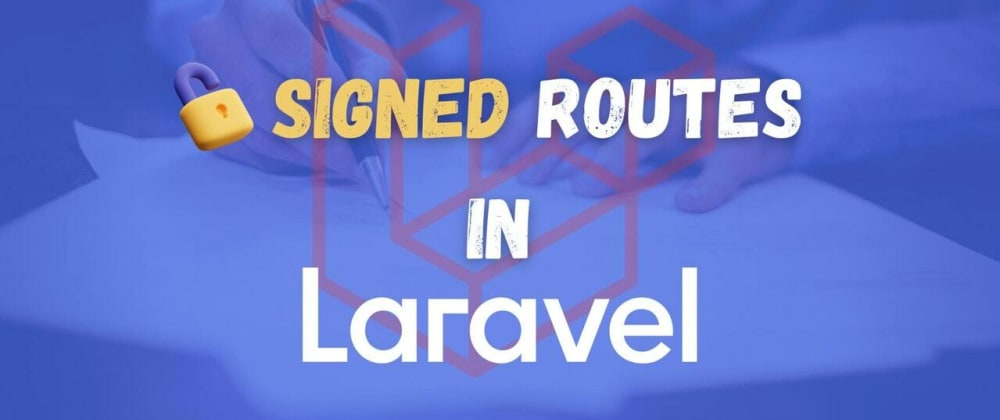 Cover image for What are signed routes in Laravel and how to use them?
