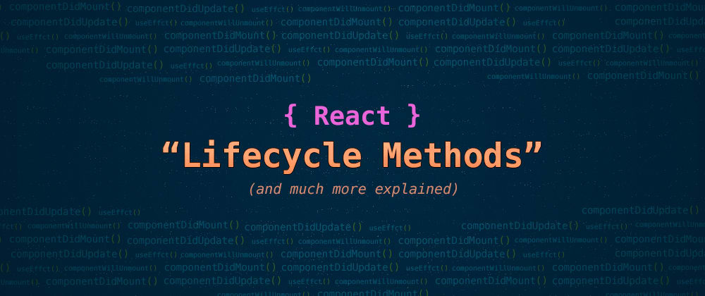 Cover image for React and its Lifecycle Methods Explained