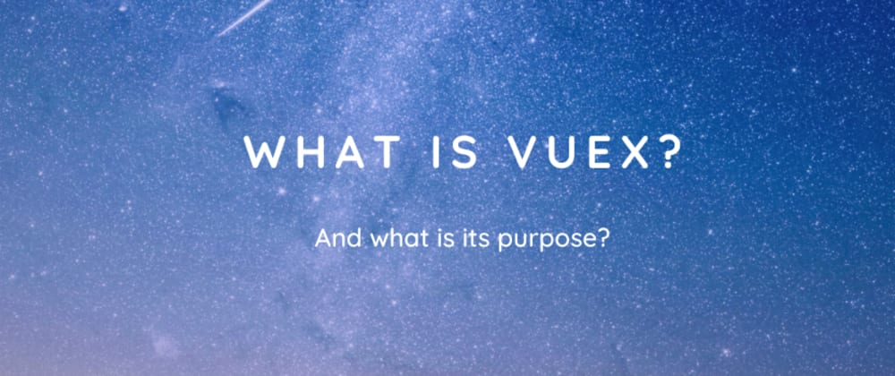 Cover image for What's the purpose of Vuex?