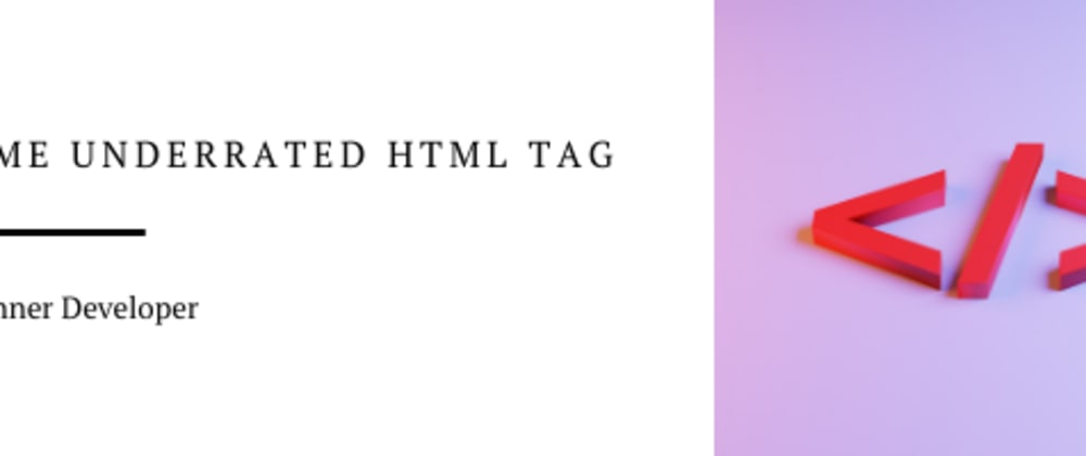 Cover image for Some Underrated HTML Tag
