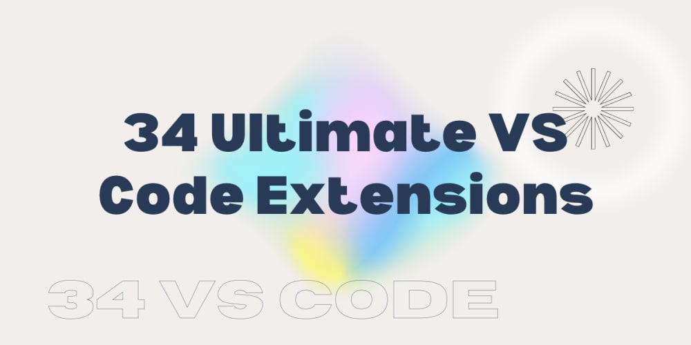 34 Ultimate VS Code Extensions to Increase Productivity! 💪