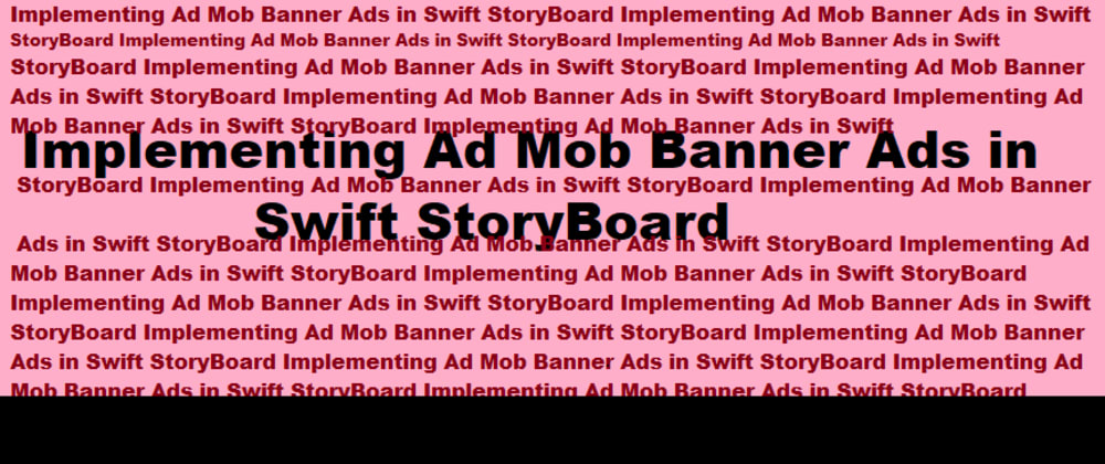 Cover image for Implementing Ad Mob Banner Ads in Swift StoryBoard