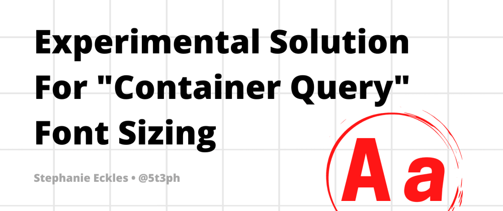 "Cover image for Experimental Solution For ""Container Query"" Font Sizing"