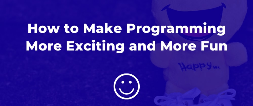 Cover image for How to Make Programming More Exciting and More Fun