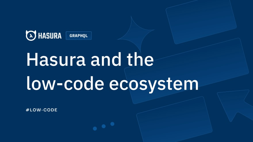 Hasura and The Low-code Ecosystem