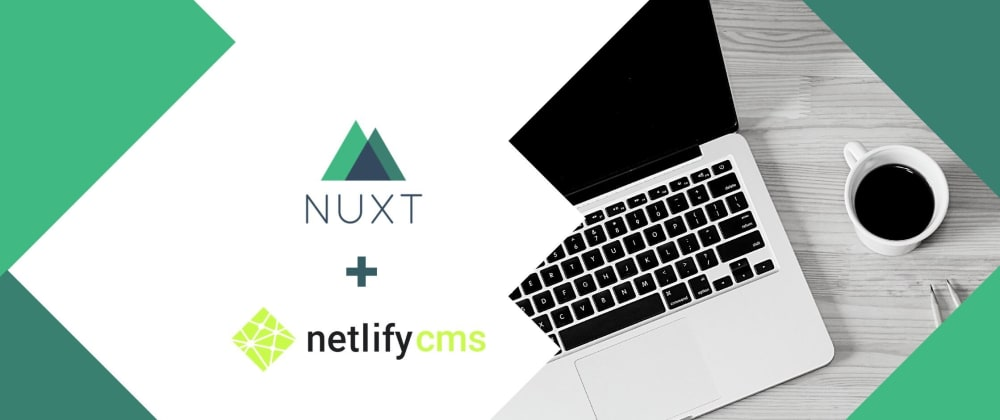 Cover image for Creating a blog with NuxtJS and Netlify CMS - 1