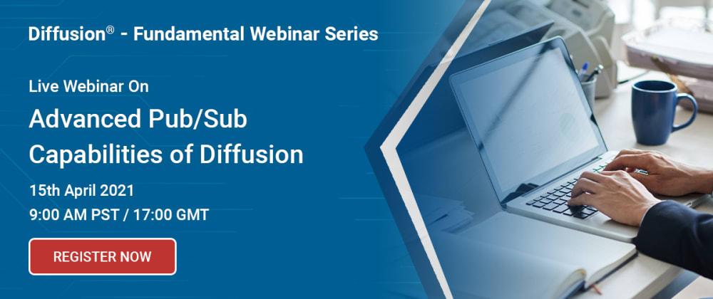 Cover image for Live Webinar On Advanced Pub/Sub Capabilities Of Diffusion