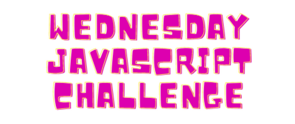 Cover image for Wednesday JavaScript Challenge: An Invitation to discuss last weeks solutions