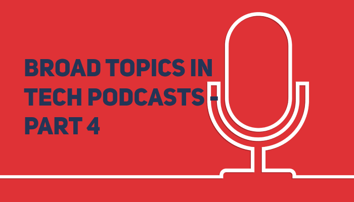 Broad Topics in Tech Podcasts