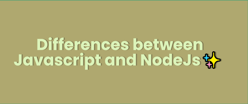Cover image for Differences between Javascript and NodeJs