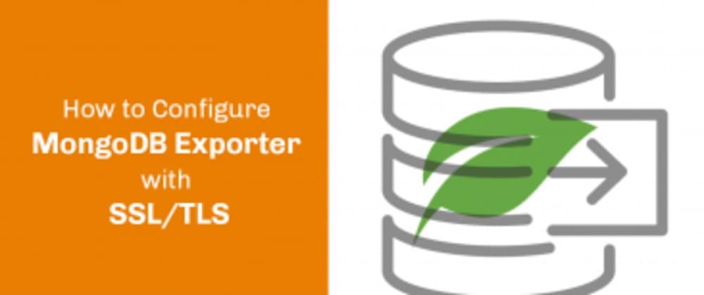 Cover image for Percona MongoDB Exporter for MongoDB Monitoring with SSL/TLS