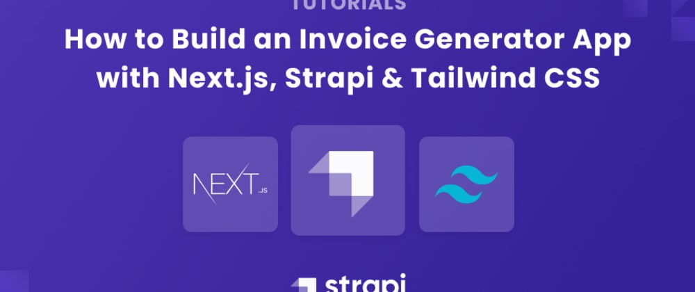Cover image for Building an Invoice Generator App with Next.js, Strapi & Tailwind CSS