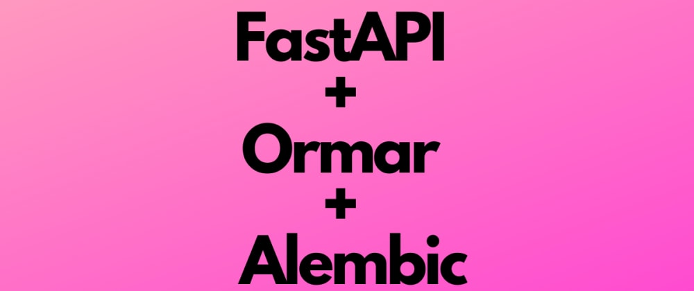 Cover image for Setting up FastAPI, Ormar and Alembic