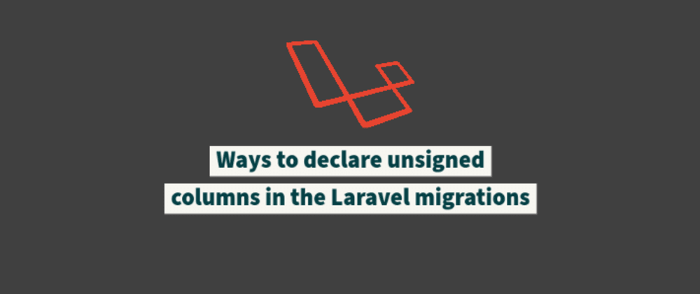 Cover image for Ways to declare unsigned columns in the Laravel migrations
