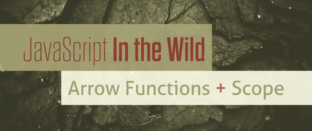 Cover image for Real World example: ES6 Arrow Functions, Scope, and what this means | JavaScript in the Wild