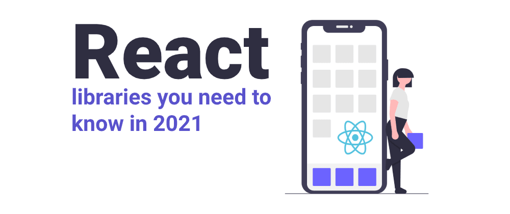 Cover image for Top React libraries you need to know in 2021