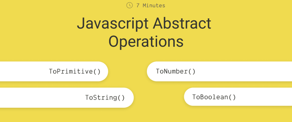 Cover image for Understand JavaScript Abstract Operations in 7 Minutes.