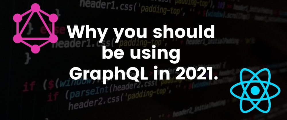 Cover image for GraphQL - Why you should be using it in 2021.