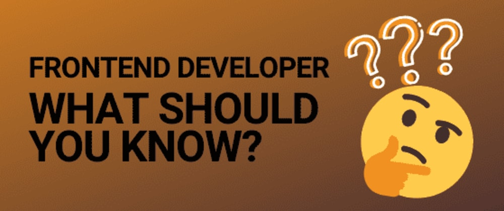 Cover image for What should you know as a frontend developer?