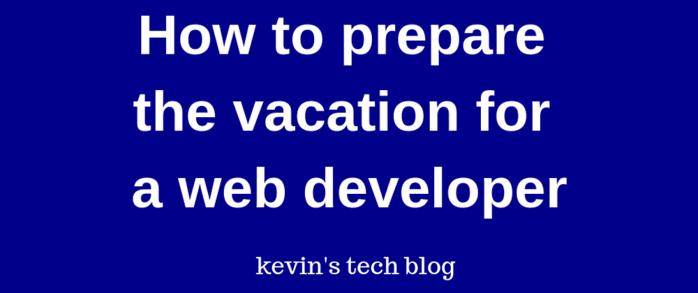 Cover image for How to prepare the vacation for a web developer