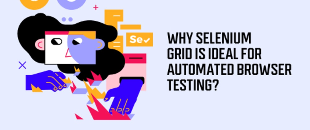 Cover image for Why Selenium Grid Is Ideal For Automated Browser Testing?