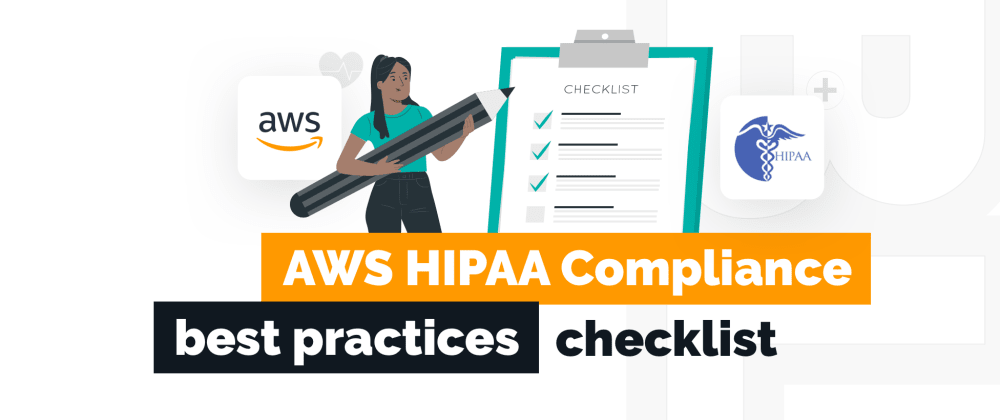 Cover image for AWS HIPAA Compliance Best Practices Checklist