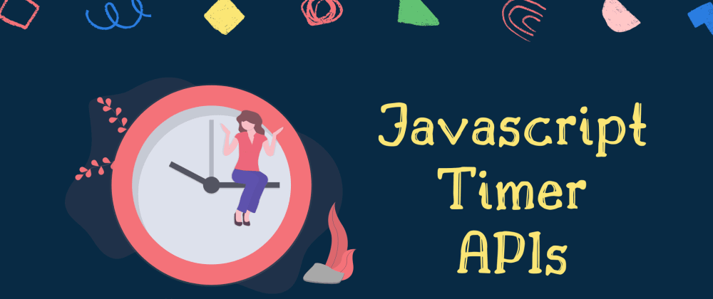 Cover image for Javascript Timer APIs