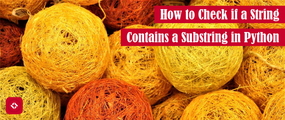 Cover image for How to Check if a String Contains a Substring in Python: In, Index, and More