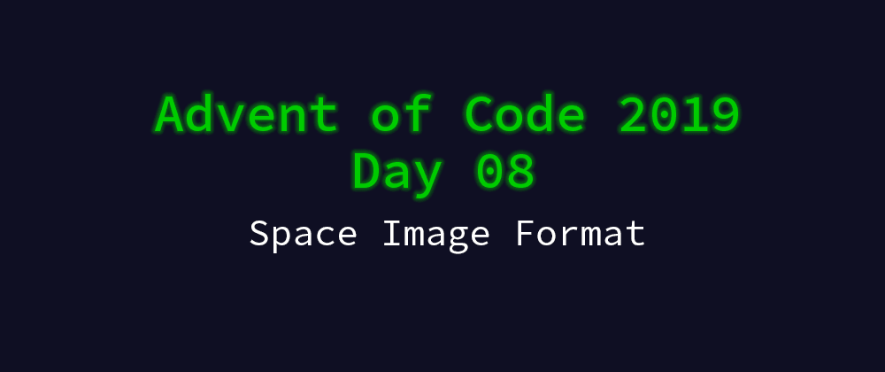 Cover image for Advent of Code 2019 Solution Megathread - Day 8: Space Image Format