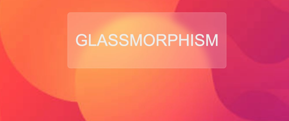 Cover image for Glassmorphism : Upcoming UI trend