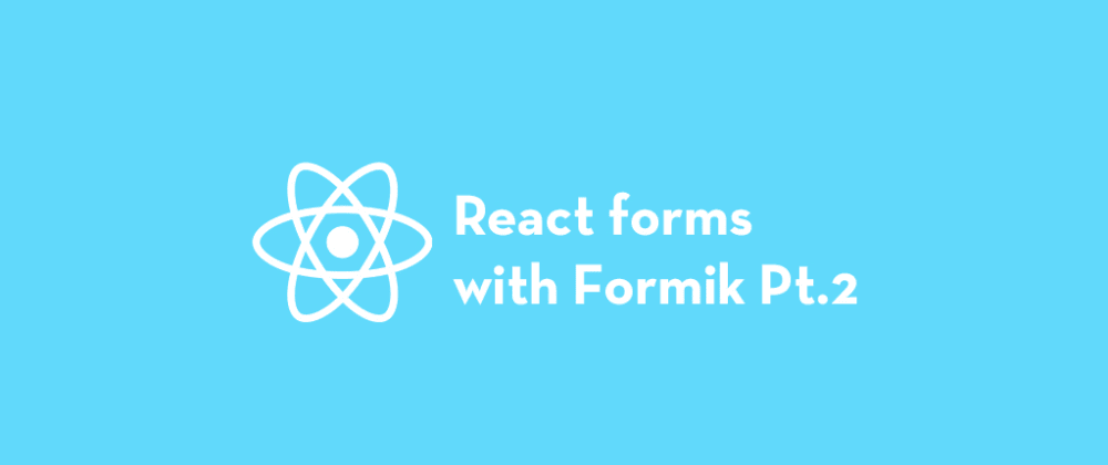 Cover image for 3 Ways to Build React Forms with Formik Pt.2