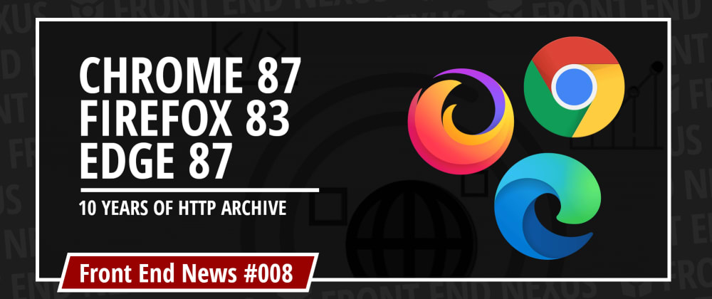 Cover image for Major browser updates - Chrome 87, Edge 87, and Firefox 83 - and 10 years of HTTP Archive | Front End News #008