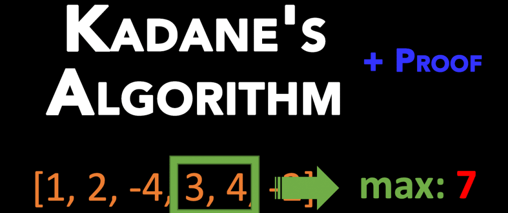 Cover image for Kadane's Algorithm and Its Proof - Max/Min Sum Subarray Problem