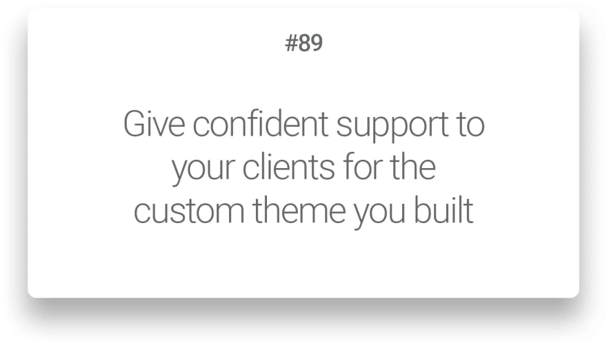 Give confident support to your clients for the custom theme you built