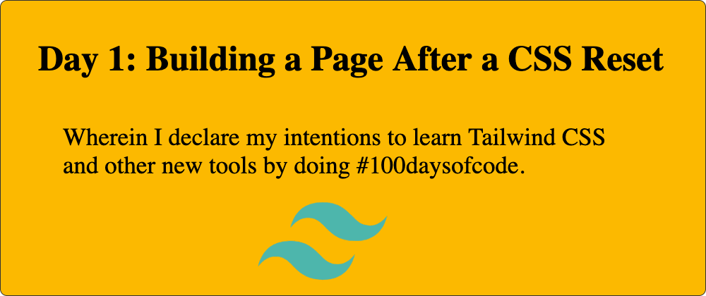 Cover image for Day 1: Building a Page After a CSS Reset